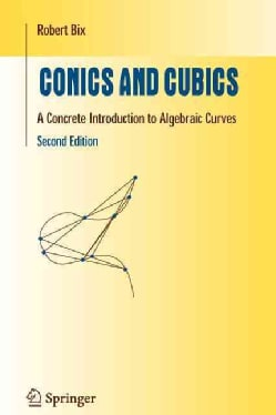 Conics and Cubics: A Concrete Introduction to Algebraic Curves (Paperback)