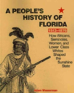 A People's History of Florida 1513-1876: How Africans, Seminoles, Women, and Lower Class Whites Shaped the Sunshi... (Paperback)