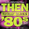 Various - Then: Totally Oldies '80s Again