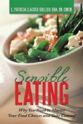 Sensible Eating: Why You Need to Master Your Food Choices and Take Control (Paperback)