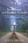 Toast, Sweat, and Bumpah Stickahs: A Disabled Man's Quest to Find the Cure Alone, the Life He Has Led and Continu... (Paperback)