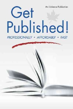 Get Published: Professionally, Affordably, Fast (Paperback)