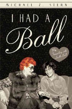 I Had a Ball: My Friendship With Lucille Ball (Paperback)