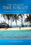 The Islands Time Forgot: Exploring the South Pacific Under Sail (Hardcover)