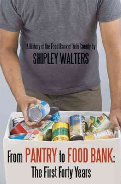 From Pantry to Food Bank: The First Forty Years a History of the Food Bank of Yolo County (Paperback)