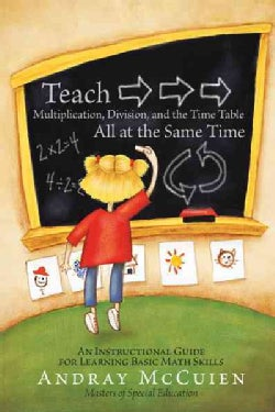 Teach Multiplication, Division, and the Time Table All at the Same Time: An Instructional Guide for Learning Basi... (Paperback)