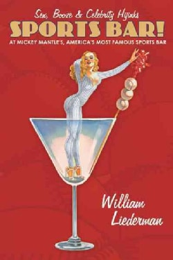 Sports Bar!: Sex, Booze & Celebrity Hijinks at Mickey Mantle's, America's Most Famous Sport Bar (Paperback)