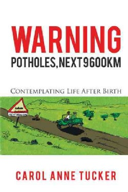 Warning - Potholes, Next 9,600 Km: Contemplating Life After Birth (Paperback)