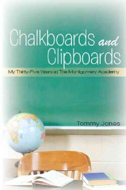 Chalkboards and Clipboards: My Thirty-Five Years at the Montgomery Academy (Hardcover)