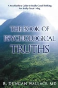 The Book of Psychological Truths: A Psychiatrist's Guide to Really Good Thinking for Really Great Living (Hardcover)