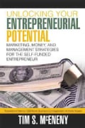 Unlocking Your Entrepreneurial Potential: Marketing, Money, and Management Strategies for the Self-funded Entrepr... (Hardcover)