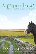 A Fierce Local: Memoirs of My Love Affair With Ireland (Paperback)