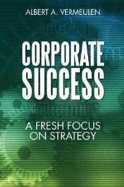 Corporate Success: A Fresh Focus on Strategy (Hardcover)