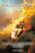 Logic, Science, and God: How It All Fits Together (Paperback)