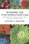 Seashore Life of the Northern Pacific Coast: An Illustrated Guide to Northern California, Oregon, Washington, and... (Paperback)