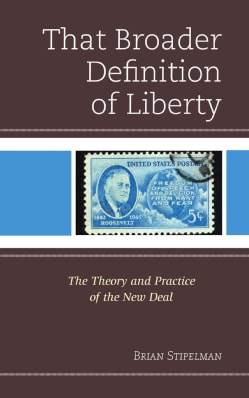 That Broader Definition of Liberty: The Theory and Practice of the New Deal (Hardcover)