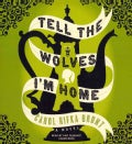 Tell the Wolves I'm Home: A Novel (CD-Audio)