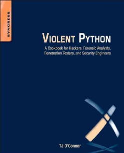 Violent Python: A Cookbook for Hackers, Forensic Analysts, Penetration Testers and Security Engineers (Paperback)
