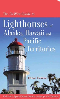 The Dewire Guide to Lighthouses of Alaska, Hawaii, and the U.S. Pacific Territories: Including a Special Bonus Se... (Paperback)