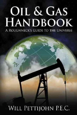 Oil & Gas Handbook: A Roughneck's Guide to the Universe (Paperback)