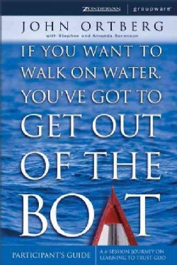 If You Want to Walk on Water, You'Ve Got to Get Out of the Boat Participant's Guide: A 6-Session Journey on Learn... (Paperback)