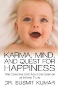 Karma, Mind, and Quest for Happiness: The Concrete and Accurate Science of Infinite Truth (Paperback)