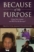 Because of My Purpose: I Shall Not, Cannot, and Will Not Be Destroyed (Hardcover)