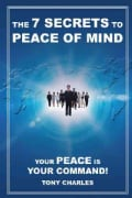 The 7 Secrets to Peace of Mind: Your Peace Is Your Command! (Hardcover)