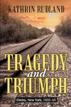 Tragedy and Triumph: Elmira, New York, 183565 (Paperback)