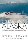 Guarding Alaska: A Memoir of Coast Guard Missions on the Last Frontier (Hardcover)