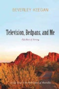 Television, Bedpans, and Me: A Life Lived in the Red Centre of Australia (Hardcover)