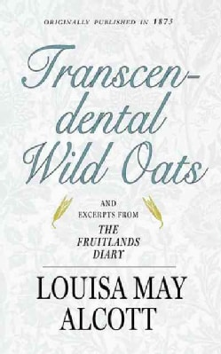 Transcendental Wild Oats: And Excerpts from the Fruitlands Diary (Paperback)