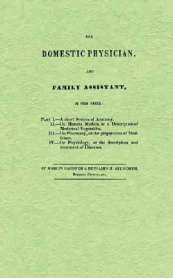 The Domestic Physician and Family Assistant: In Four Parts (Paperback)