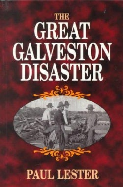 The Great Galveston Disaster: Containing a Full and Thrilling Account of the Most Appalling Calamity of Modern Times (Paperback)