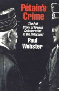 Petain's Crime: The Complete Story of French Collaboration in the Holocaust (Paperback)