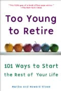 Too Young to Retire: 101 Ways to Start the Rest of Your Life (Paperback)