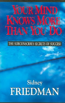 Your Mind Knows More Than You Do: The Subconscious Secrets of Success (Paperback)