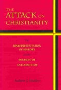 The Attack on Christianity: The Misrepresentation of History and the Sources of Anti-Semitism (Paperback)