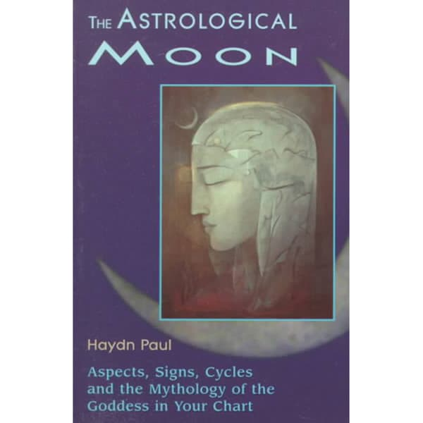 The Astrological Moon: Aspects, Signs, Cycles and the Mythology of the Goddess in Your Chart (Paperback)