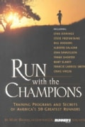 Run With the Champions: Training Programs and Secrets of America's 50 Greatest Runners (Paperback)