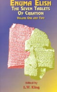Enuma Elish: The Seven Tablets of Creation : Or the Babylonian and Assyrian Legends Concerning the Creation of th... (Paperback)