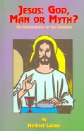 Jesus: God, Man or Myth? An Examination Of The Evidence (Paperback)