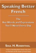 Speaking Better French: The Key Words and Expressions That You'll Need Every Day (Paperback)