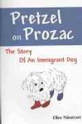Pretzel on Prozac: The Story of an Immigrant Dog (Paperback)