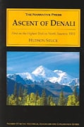 The Ascent of Denali: A Narrative of the First Complete Ascent of the Highest Peak in North America (Paperback)