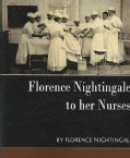 Florence Nightingale to her Nurses: A Selection from Miss Nightingale's Addresses to Probationers and Nurses of t... (Paperback)