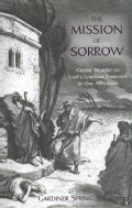 THE MISSION OF SORROW: God's Gracious Purposes in Our Afflictions (Paperback)