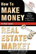 How to Make Money in Your Local Real Estate Market: Start Investing Without Money, Credit or Experience (Paperback)