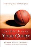 The Ball Is in Your Court: Embracing Your Child's Dreams (Paperback)