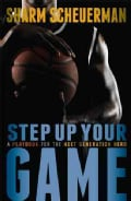 Step Up Your Game: A Playbook for the Next Generation Hero (Paperback)
